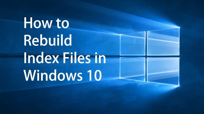 how to rebuild index files in windows 10 edited